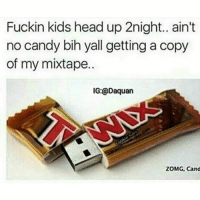 Candy, Daquan, and Funny: Fuckin kids head up 2night.. ain't  no candy bih yall getting a copy  of my mixtape.  IG: @Daquan  ZOMG, Cand 😂😂😂