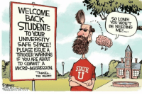 9o  WELCOME  BACK  SO LONG!  0  STUDENTS  BE NEEDING  ME!.  TO YOUR  UNVERSITY  SAFE SPACE!  PLEASE ISSUE A  TRIGGER WARNING  IF YOU ARE ABOUT  TO COMMIT A  MICRO-AGGRESSION.  Thanks  THE MGMT Think for yourself, graduates! (CS)