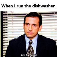 Not all heroes wear capes: When I run the dishwasher.  Am I ?  a hero Not all heroes wear capes