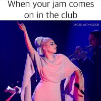 When your jam comes  on in the club  @GIRLWITHNOJOB YAS GAGA WERRRKKKK (@peoplemag)