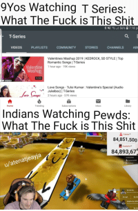 """romantic songs: 9Yos Watching T Series:  What The Fuck is This Shit  T-Series  VIDEOS  PLAYLISTS  COMMUNITY  STORIES  CHANNELS  AB  Valentines Mashup 2019 