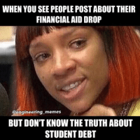 Student debt is no joke, learn about the loans you are getting 🤔. -studentdebt engineering college engineer university school schooldebt debt studentloans studentloan : WHEN YOU SEE PEOPLEPOSTABOUTTHEIR  FINANCIAL AID DROP  engineering memes  BUT DONT KNOW THE TRUTH ABOUT  STUDENT DEBT Student debt is no joke, learn about the loans you are getting 🤔. -studentdebt engineering college engineer university school schooldebt debt studentloans studentloan