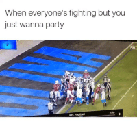 aye: When everyone's fighting but you  just wanna party  ROXIN  NFL Football aye