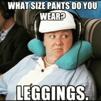 Are sweatpants appropriate work attire?..asking for a friend...😒😒: WHAT SIZE PANTS DO YOU  WEARED  LEGGINGS Are sweatpants appropriate work attire?..asking for a friend...😒😒