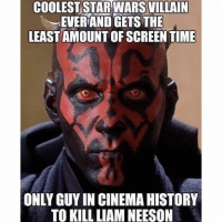 Batman, Friends, and Meme: COOLEST STARWARS  EVER AND GETS THE  LEASTAMOUNT OF SCREEN TIME  ONLY GUY IN CINEMAHISTORY  TO KILL LIAMNEESON I just realized I've been posting a lot of Star Wars memes.. More MARVEL and DC coming next!🍷-Tag your friends!😂--justiceleaguesupermancaptainamericabatmanwonderwomanarrowtheflashgothamspidermanbatmanvsupermancomicbookmemesjusticeleaguememesavengersavengersmemesageofultrondccomicsdcmemesdccomicsmemesmarvelmarvelcomicsmarvelmemesstarwars