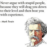 😷 stupidpeople engineering engineer motivation success monday engineeringrepublic engineering_memes intellegenceissexy: Never argue with stupid people,  because they will drag you down  to their level and then beat you  with experience.  Mark Twain 😷 stupidpeople engineering engineer motivation success monday engineeringrepublic engineering_memes intellegenceissexy