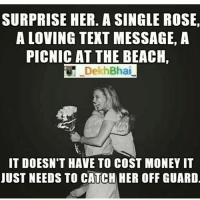 TAG your loved ones ❤️💕-Surpriseslove- @ommy_007: SURPRISE HER. A SINGLEROSE,  A LOVING TEXT MESSAGE, A  PICNIC AT THE BEACH  Dekh Bhai  IT DOESN'T HAVE TO COST MONEY IT  JUST NEEDS TO CATCH HER OFF GUARD TAG your loved ones ❤️💕-Surpriseslove- @ommy_007