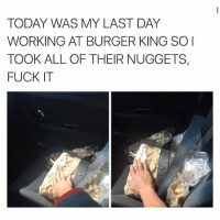 TODAY WAS MY LAST DAY WORKING AT BURGER KING SO | TOOK ALL OF THEIR NUGGETS, FUCK IT Savage. 😂👌🏼