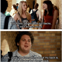 Still one of the best movie quotes of all time: You know, you scratch our backs,  we'll scratch yours  Well, Jules the funny thing about my back is,  is that its located on my cock. Still one of the best movie quotes of all time
