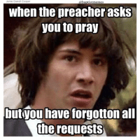 submission from Jamie Darrell Cooper!-@gmx0-BaptistMemes: Jamie Darrell Cooper  @baptistmemes  When the preacher askS  you to pray  butyou have forgotton all  the requests submission from Jamie Darrell Cooper!-@gmx0-BaptistMemes