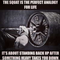 Gym, Life, and Ups: THE SQUATIS THE PERFECTANALOGY  FOR LIFE  IT SABOUT STANDING BACK UP AFTER  SOMETHING HEAVY TAKES YOU DOWN Yep 👌🏼 @doyoueven