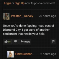 Meanwhile on Pornhub..: Login or Sign Up now to post a comment!  Preston Garvey 20 hours ago  Once you're done fapping, head east of  Diamond City. got word of another  settlement that needs your help.  Reply  nn 2 hours ago Meanwhile on Pornhub..