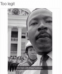 MLK snaps lit mlk: Too legit   Out here with these fuckboys MLK snaps lit mlk
