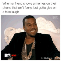 I SEENT IT: When ur friend shows u memes on their  phone that ain't funny, but gotta give em  a fake laugh  IG @davie dave I SEENT IT