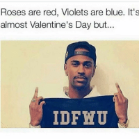 @_theblessedone doesn't fuck with anyone: @mrstealyourmemes  RoSes are red, Violets are blue. It's almost Valentine's Day but...   IDFWU @_theblessedone doesn't fuck with anyone