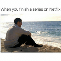😭😭😂😂😂: When you finish a series on Netflix 😭😭😂😂😂