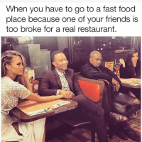 Smh 😒😂😂😂: When you have to go to a fast food place because one of your friends is too broke for a real restaurant. Smh 😒😂😂😂