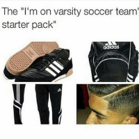 "LOL! SoccerMemes: The ""I'm on varsity soccer team'  starter pack"" LOL! SoccerMemes"