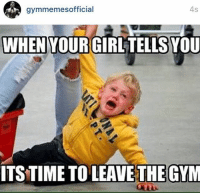 Pls no 😭: WHEN YOUR GIRL TELLS YOU  ITS TIME TO LEAVE THE GYM Pls no 😭
