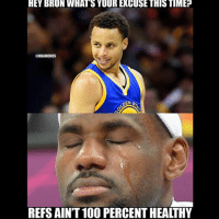 nbamemes: HEY BRON WHATS YOUR EXCUSE THIS TIME? REFS AIN'T 100 PERCENT HEALTHY nbamemes