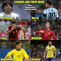 Your Favourite Duo?😏 Double Tap! --Tag A Football Fan - -Great Page >> -  @MyIbraFacts & @Football.World: LEGENDS AND THEIR HEIRS  Credit  Foolball.World  tamsoccermemes  Maradona  Messi  Ronaldo  Figo  Ronaldinho  Neymar  MESSI Your Favourite Duo?😏 Double Tap! --Tag A Football Fan - -Great Page >> -  @MyIbraFacts & @Football.World