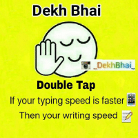 Dekh Bhai  Dekh Bhai  Double Tap  your typing speed is faster  Then your writing speed TAG them who sends Fast texts 📲📤-NicePeople 😝-FastReplies SuchChats Fun- @ommy_007-New generation is best at this 😂