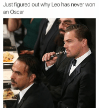 Cause he fuckin vapes. It makes so much sense now!: Just figured Out Why Leo has never Won an Oscar Cause he fuckin vapes. It makes so much sense now!