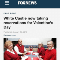 Fast Food, Food, and Funny: FOXNEWS  FAST FOOD  White Castle now taking  reservations for Valentine's  Day  Published January 19, 2016  FoxNews.com How many sliders will it take to put out??