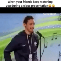 "Friends, Mrw, and School: ""When your friends keep watching you during a class presentation 😂😂 😂😂😂"