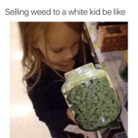 💀💀💀: Selling weed to a white kid be like 💀💀💀