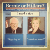 "Who did this 😂😂😂: ""Bernie or Hillary?  be informed. Compare them on to issues that matter.  Issue: I need a ride""  Nigga hop in  you gut gas money? Who did this 😂😂😂"