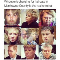 💯💯💯 (Twitter @GarrethSmitty): Whoever's charging for haircuts in  Manitowoc County is the real criminal  Nobody could do nothing. 💯💯💯 (Twitter @GarrethSmitty)