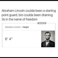 """😂😂😂: Abraham Lincoln coulda been a starting  point guard, bro coulda been draining  3s in the name of freedom  @NBAMEMES  Abraham Lincoln  Height  6' 4"""" 😂😂😂"""