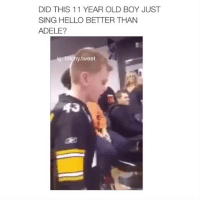 Adele, Hello, and Omg: DID THIS 11 YEAR OLD BOY JUST  SING HELLO BETTER THAN  ADELE?  ig bitchy tweet 👏🏽😍 wow omg