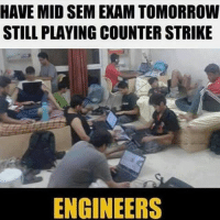 🔫: HAVE MID SEM EXAM TOMORROW  STILL PLAYING COUNTER STRIKE  ENGINEERS 🔫
