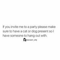 Cats, Dogs, and Funny: If you invite me to a party please make  sure to have a cat or dog present so l  have someone to hang out with  @sarcasm only ⠀