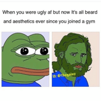 "😂😏💪🏼: ""When you were ugly af but now It's all beard and aesthetics ever since you joined a gym"" 😂😏💪🏼"