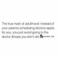 ⠀: The true mark of adulthood: Instead of  your parents scheduling doctors appts  for you, you just avoid going to the  doctor &hope you don't die  Aa only  @sarcasm ⠀