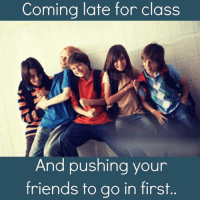 Those days 😂😂😂-TuJaPehle-If your friend isn't allowed in them piche se hi kalti 😝😝: Coming late for class  And pushing your  friends to go in first. Those days 😂😂😂-TuJaPehle-If your friend isn't allowed in them piche se hi kalti 😝😝