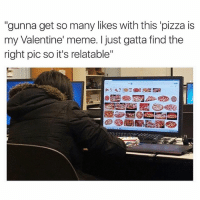 "Bae, Cute, and Funny: ""gunna get so many likes with this 'pizza is  my Valentine' meme. just gatta find the  right pic so it's relatable"" @Pizza is your bae, very cute. A+ meme. 👍🏻"