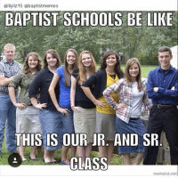 submission from @lilyliz15!-@gmx0-BaptistMemes ChristianSchool: Galilyliz15 @baptist memes  BAPTIST SCHOOLS BE LIKE  THIS IS OUR JR. AND SR  CLASS submission from @lilyliz15!-@gmx0-BaptistMemes ChristianSchool