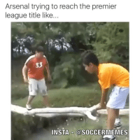 Tag a gunners fan ...: Arsenal trying to reach the premier  league title like..  S3  INSTA OSOCCERMEMES Tag a gunners fan ...