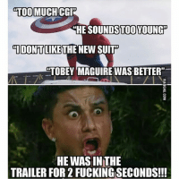 "Batman, Fucking, and Spider: TOO MUCH  CGI  HE SOUNDS TOOYOUNGP  IDONTLIKE THE NEW SUIT  4TOBEY MAGUIREWAS BETTER""  HE WAS INTHE  TRAILER FOR 2 FUCKING SECONDS!!! Spider-Man everywhere😂--justiceleaguesupermancaptainamericabatmanwonderwomanarrowtheflashgothamspidermanbatmanvsupermancomicbookmemesjusticeleaguememesavengersavengersmemesdeadpooldccomicsdcmemesdccomicsmemesmarvelmarvelcomicsmarvelmemesstarwars"