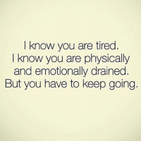 know you are tired.  I know you are physically  and emotionally drained  But you have to keep going. 👌🏼💯 @doyoueven