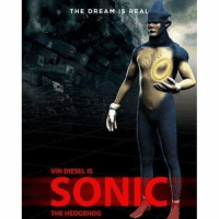 This hurts so good: @mrgiveyogirlback  The Dream is Real  Vin Diesel is  Sonic the Hedgehog  This hurts so good This hurts so good