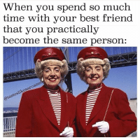 Oh shit we're matching...AGAIN: When you spend so much  time with your best friend  that you practically  become the same person:  likesarcasm  @tastes Oh shit we're matching...AGAIN