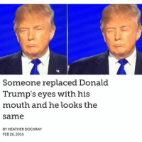 Can't see the haters or the chokers or the liars or that sweaty guy with big ears 🙈 (@officialseanpenn): Someone replaced Donald  Trump's eyes with his  mouth and he looks the  same  BY HEATHER DOCKRAY  FEB 26, 2016 Can't see the haters or the chokers or the liars or that sweaty guy with big ears 🙈 (@officialseanpenn)