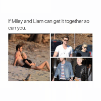 Smile, Girl Memes, and Smiles: If Miley and Liam can get it together so  Can you. Why doesn't he smile-MileyCyrus