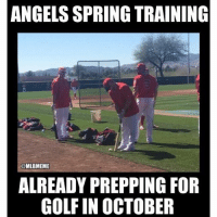 The Angels are already prepping for October!: ANGELS SPRING TRAINING  @MLB MEME  ALREADY PREPPING FOR  GOLF IN OCTOBER The Angels are already prepping for October!