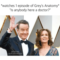 """I watched an episode last week and now I am an open heart surgeon. ERedCarpet Oscars: *watches 1 episode of Grey's Anatomy  """"Is anybody here a doctor?""""  @E ONLINE  @GIRLWITHNOJOB I watched an episode last week and now I am an open heart surgeon. ERedCarpet Oscars"""